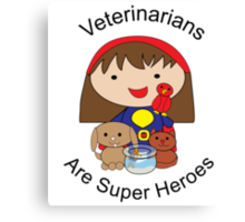Veterinarians Are Super Heroes Canvas Print