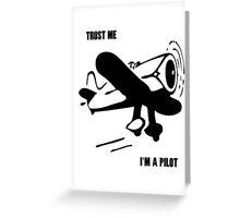 Trust me - I'm a pilot Greeting Card