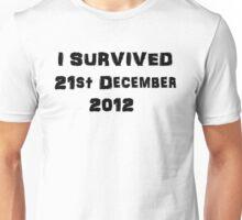 I Survived December 21st 2012 - version 2 Unisex T-Shirt