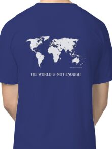 The World is Not Enough Classic T-Shirt