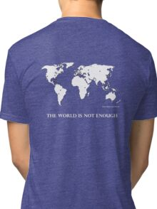 The World is Not Enough Tri-blend T-Shirt