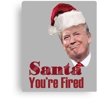 Funny Christmas Santa You're Fired Donald Trump  Canvas Print