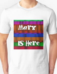 Mary is here T-Shirt