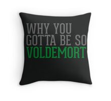 Why You Gotta Be So VOLDEMORT Throw Pillow