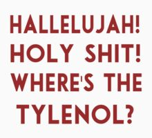 Halleljuah! Holy Shit! Where's The Tylenol? by Lallinda