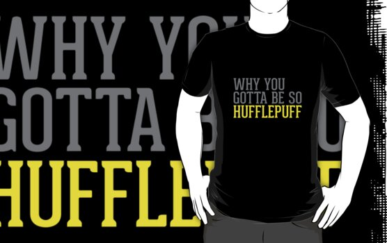 Why You Gotta Be So HUFFLEPUFF by Clothos & Co.