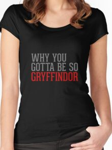 Why You Gotta Be So GRYFFINDOR Women's Fitted Scoop T-Shirt