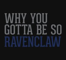 Why You Gotta Be So RAVENCLAW by Articles & Anecdotes