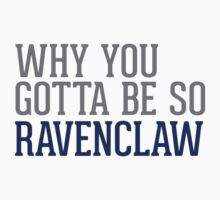 Why You Gotta Be So RAVENCLAW Kids Clothes