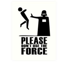 Please don't use the force Art Print