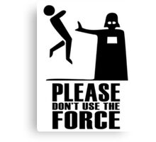 Please don't use the force Canvas Print