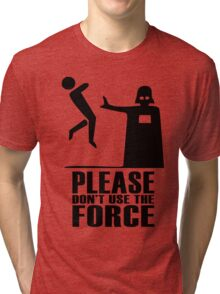 Please don't use the force Tri-blend T-Shirt