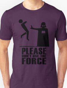 Please don't use the force Unisex T-Shirt