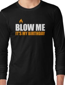 Blow me It's my birthday Long Sleeve T-Shirt