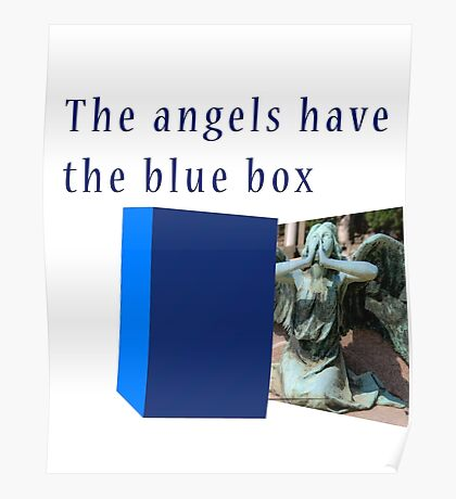 Famous humourous quotes series: The angels have the blue box dr who Poster
