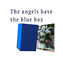 Famous humourous quotes series: The angels have the blue box dr who Photographic Print