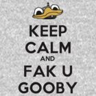 Keep Calm And Fak U Gooby by BurbSupreme