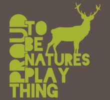 Proud To Be Natures Plaything by Nature's Plaything