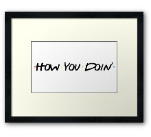 How You Doin' Framed Print