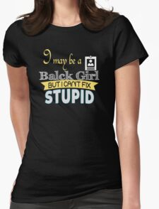 I May Be A Black Girl But I Can't Fix Stupid - Tshirts & Accessories T-Shirt