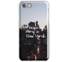 WE BEGIN OUR STORY IN NEW YORk iPhone Case/Skin