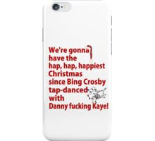We're Gonna Have The Hap, Hap, Happiest iPhone Case/Skin