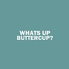 WHATS UP BUTTERCUP? by HollyMoulton