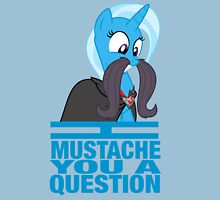 I mustache you a question - Trixie Unisex T-Shirt