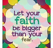 Faith Bigger Than Fear Photographic Print