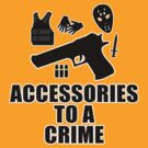 Accessories to a Crime by pixelman