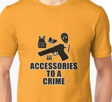 Accessories to a Crime Unisex T-Shirt