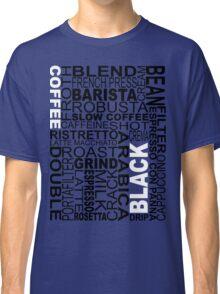 Black coffee...WORD!! Classic T-Shirt