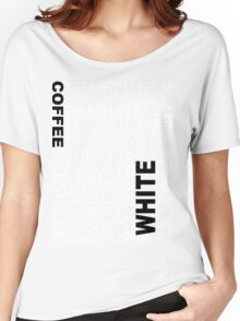 White coffee...WORD!! Women's Relaxed Fit T-Shirt