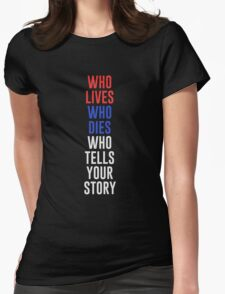 Who lives, dies and tells your story? T-Shirt