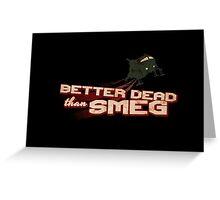 Better Dead Than Smeg Greeting Card