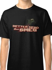 Better Dead Than Smeg Classic T-Shirt