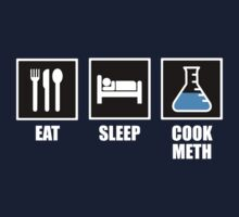 Eat, Sleep, Cook Meth by ScottW93