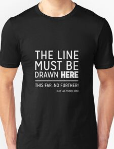 The line must be drawn here  This far, no further! T-Shirt