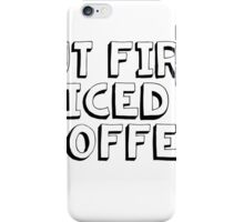 but first iced coffee iPhone Case/Skin