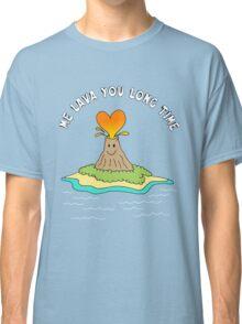 Me Lava You Long Time Classic T-Shirt