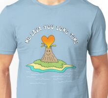 Me Lava You Long Time Unisex T-Shirt