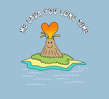 Me Lava You Long Time Unisex T-Shirt