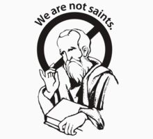 We are not saints... by Rocket Designs