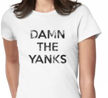 Damn the yanks Womens Fitted T-Shirt