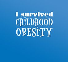 I Survived Childhood Obesity (Blue) by Jeffery Borchert