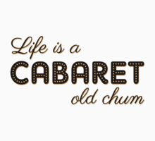Life is a cabaret, old chum! Baby Tee