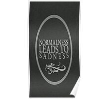 Normalness leads to Sadness  Poster