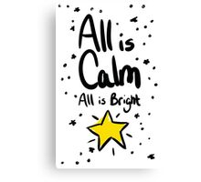 All is Calm All is Bright Canvas Print