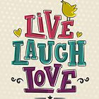 LIVE LAUGH LOVE by ashkenazigal