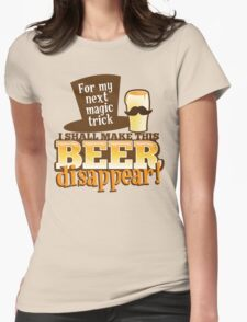 For my next MAGIC TRICK - I shall make this BEER Disappear! Womens Fitted T-Shirt